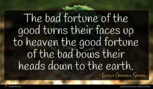 Lucius Annaeus Seneca quote : The bad fortune of ...
