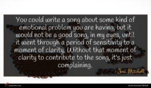 Joni Mitchell quote : You could write a ...
