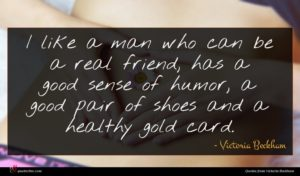 Victoria Beckham quote : I like a man ...