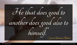 Lucius Annaeus Seneca quote : He that does good ...