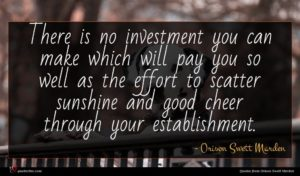 Orison Swett Marden quote : There is no investment ...