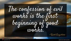 Saint Augustine quote : The confession of evil ...