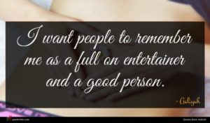Aaliyah quote : I want people to ...