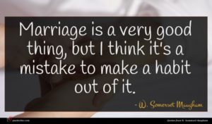 W. Somerset Maugham quote : Marriage is a very ...