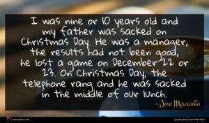 Jose Mourinho quote : I was nine or ...