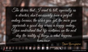 Drew Barrymore quote : The stories that I ...