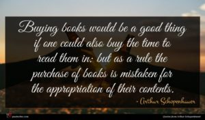 Arthur Schopenhauer quote : Buying books would be ...