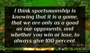 Sue Wicks quote : I think sportsmanship is ...