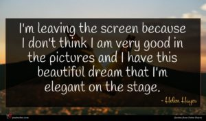 Helen Hayes quote : I'm leaving the screen ...