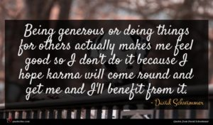David Schwimmer quote : Being generous or doing ...
