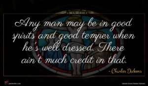 Charles Dickens quote : Any man may be ...