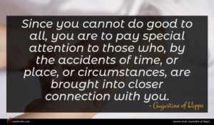 Augustine of Hippo quote : Since you cannot do ...