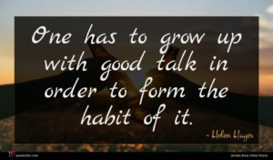 Helen Hayes quote : One has to grow ...