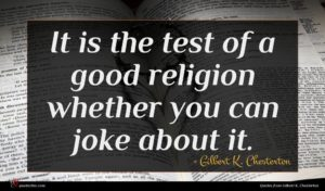 Gilbert K. Chesterton quote : It is the test ...