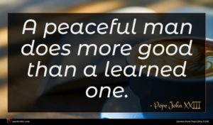 Pope John XXIII quote : A peaceful man does ...
