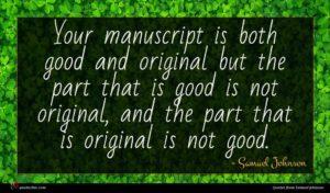 Samuel Johnson quote : Your manuscript is both ...