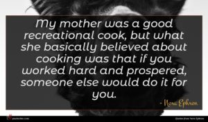 Nora Ephron quote : My mother was a ...