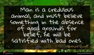 Bertrand Russell quote : Man is a credulous ...