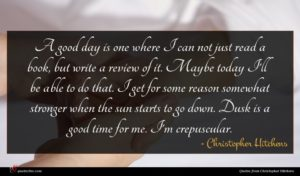 Christopher Hitchens quote : A good day is ...