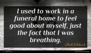 Chuck Palahniuk quote : I used to work ...