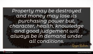 Roger Babson quote : Property may be destroyed ...