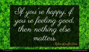 Robin Wright Penn quote : If you're happy if ...