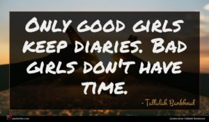 Tallulah Bankhead quote : Only good girls keep ...