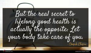 Deepak Chopra quote : But the real secret ...