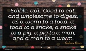 Ambrose Bierce quote : Edible adj Good to ...