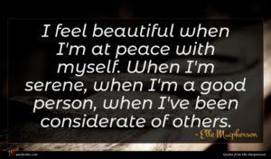 Elle Macpherson quote : I feel beautiful when ...