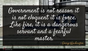 George Washington quote : Government is not reason ...