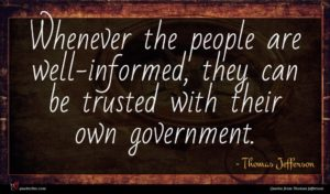 Thomas Jefferson quote : Whenever the people are ...