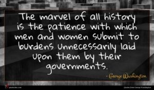 George Washington quote : The marvel of all ...
