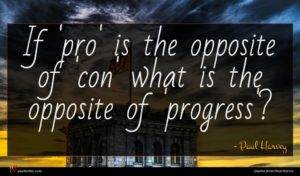 Paul Harvey quote : If 'pro' is the ...