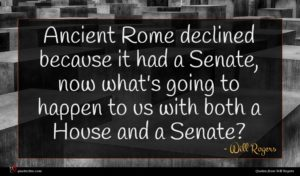 Will Rogers quote : Ancient Rome declined because ...