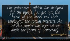 Woodrow Wilson quote : The government which was ...