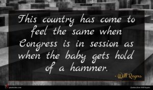 Will Rogers quote : This country has come ...