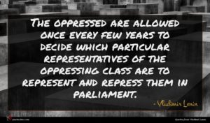 Vladimir Lenin quote : The oppressed are allowed ...