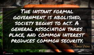 Thomas Paine quote : The instant formal government ...