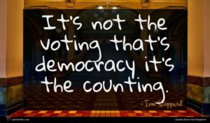 Tom Stoppard quote : It's not the voting ...