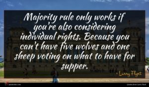 Larry Flynt quote : Majority rule only works ...