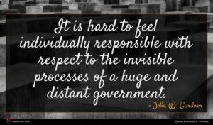 John W. Gardner quote : It is hard to ...