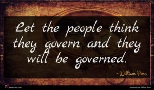 William Penn quote : Let the people think ...