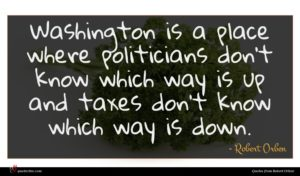 Robert Orben quote : Washington is a place ...