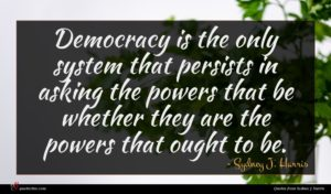 Sydney J. Harris quote : Democracy is the only ...