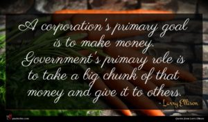 Larry Ellison quote : A corporation's primary goal ...
