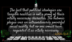 Wilhelm Reich quote : The fact that political ...