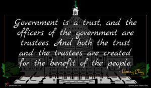 Henry Clay quote : Government is a trust ...
