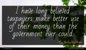Kay Bailey Hutchison quote : I have long believed ...