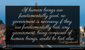 Fred Woodworth quote : If human beings are ...